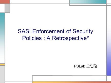 SASI Enforcement of Security Policies : A Retrospective* PSLab 오민경.