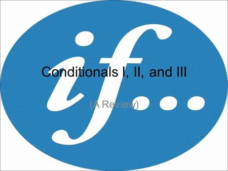 Conditionals I, II, and III
