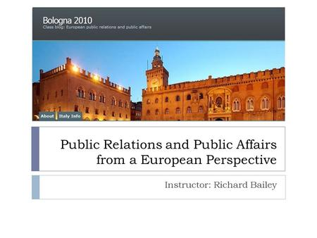 Public Relations and Public Affairs from a European Perspective Instructor: Richard Bailey.