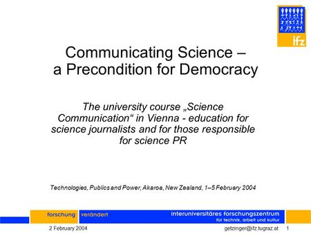 "2 February Communicating Science – a Precondition for Democracy The university course ""Science Communication"" in Vienna -"