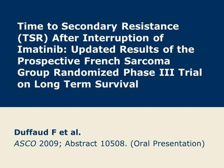 Time to Secondary Resistance (TSR) After Interruption of Imatinib: Updated Results of the Prospective French Sarcoma Group Randomized Phase III Trial on.