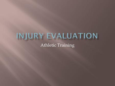Athletic Training.  Injury History  Inspection and Observation  Pain and Palpation  Range of Motion  Manual Muscle Testing  Special Test  Functional.