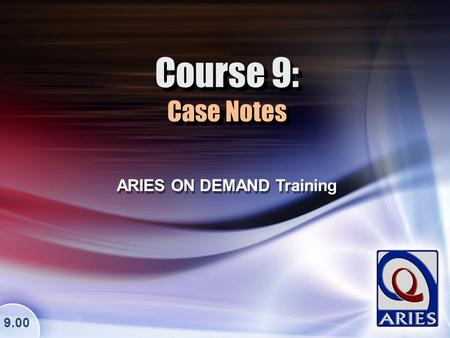 Course 9: Case Notes ARIES ON DEMAND Training 9.00.