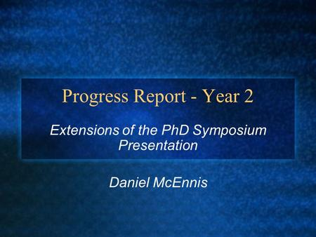 Progress Report - Year 2 Extensions of the PhD Symposium Presentation Daniel McEnnis.