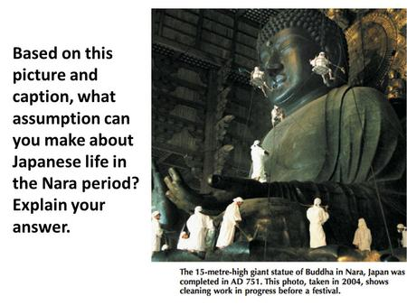 Based on this picture and caption, what assumption can you make about Japanese life in the Nara period? Explain your answer.