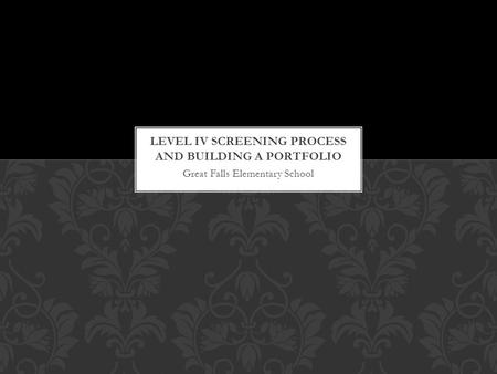 Level IV Screening Process and Building a Portfolio