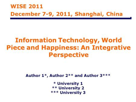 Information Technology, World Piece and Happiness: An Integrative Perspective Author 1*, Author 2** and Author 3*** * University 1 ** University 2 ***