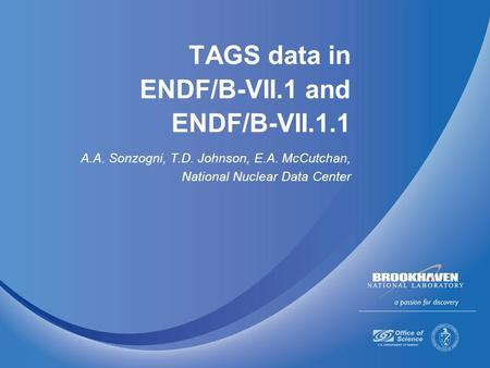 TAGS data in ENDF/B-VII.1 and ENDF/B-VII.1.1 A.A. Sonzogni, T.D. Johnson, E.A. McCutchan, National Nuclear Data Center.