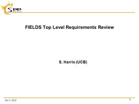 Dec 1, 2012 1 FIELDS Top Level Requirements Review S. Harris (UCB)