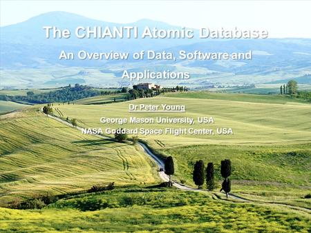 The CHIANTI Atomic Database An Overview of Data, Software and Applications Dr Peter Young George Mason University, USA NASA Goddard Space Flight Center,