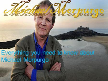 Everything you need to know about Michael Morpurgo.