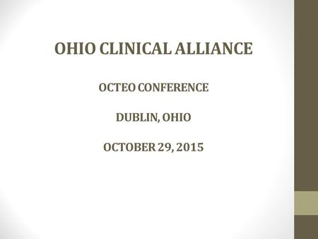 OHIO CLINICAL ALLIANCE OCTEO CONFERENCE DUBLIN, OHIO OCTOBER 29, 2015.
