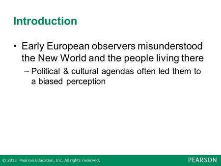 © 2013 Pearson Education, Inc. All rights reserved. Introduction Early European observers misunderstood the New World and the people living there –Political.