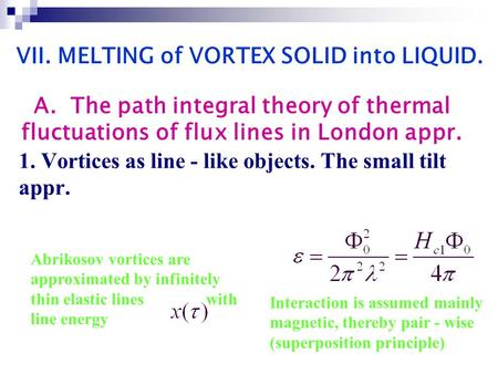 Abrikosov vortices are approximated by infinitely thin elastic lines with line energy Interaction is assumed mainly magnetic, thereby pair - wise (superposition.
