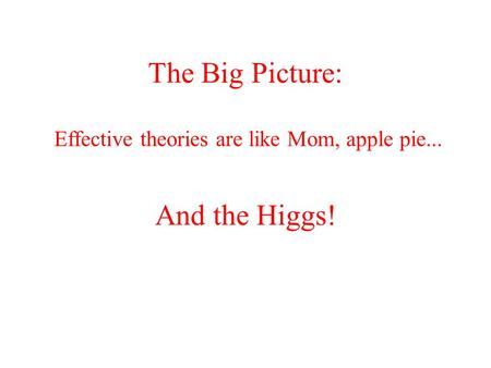 The Big Picture: Effective theories are like Mom, apple pie... And the Higgs!