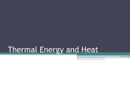 Thermal Energy and Heat. Temperature Particle level kinetic energy A measure of the average kinetic energy of the atoms or molecules of a substance Temperature.