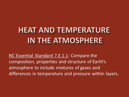 NC Essential Standard 7.E.1.1: Compare the composition, properties and structure of Earth's atmosphere to include mixtures of gases and differences in.