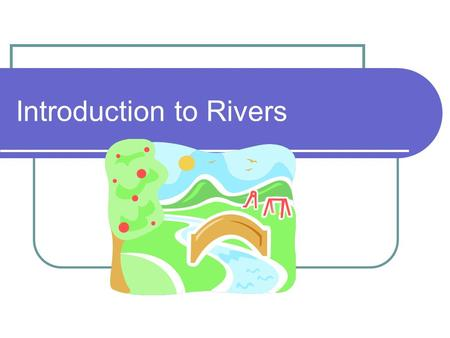 Introduction to Rivers. Where the river begins… The start of a river is called its source. Large portions of the world's largest rivers begin in hollows.