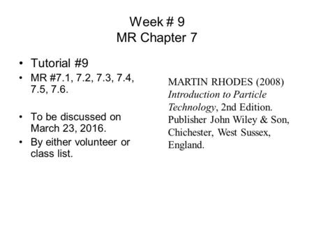 Week # 9 MR Chapter 7 Tutorial #9 MR #7.1, 7.2, 7.3, 7.4, 7.5, 7.6. To be discussed on March 23, 2016. By either volunteer or class list. MARTIN RHODES.