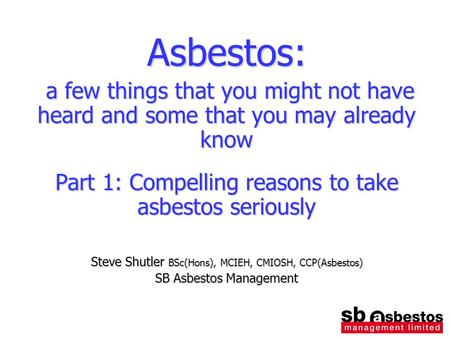 Asbestos: a few things that you might not have heard and some that you may already know a few things that you might not have heard and some that you may.