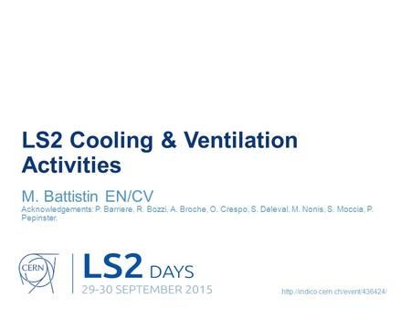 LS2 Cooling & Ventilation Activities M. Battistin EN/CV Acknowledgements: P. Barriere, R. Bozzi, A. Broche, O. Crespo,
