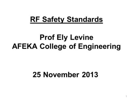 1 25 November 2013 RF Safety Standards Prof Ely Levine AFEKA College of Engineering.