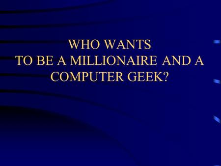 WHO WANTS TO BE A MILLIONAIRE AND A COMPUTER GEEK?