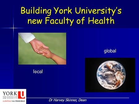 Building York University's new Faculty of Health Dr Harvey Skinner, Dean local global.