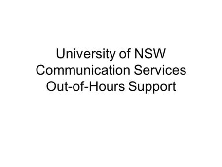 University of NSW Communication Services Out-of-Hours Support.