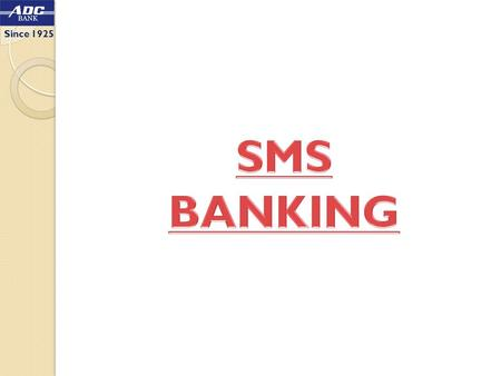 Since 1925. SMS Banking (Non - Financial) SMS banking (Non-Financial) has been implemented. Customers can now enquire about their accounts by making requests.