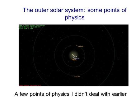 The outer solar system: some points of physics A few points of physics I didn't deal with earlier.