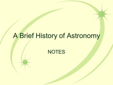 A Brief History of Astronomy NOTES GEO MEANS EARTH.