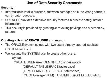 Use of Data Security Commands Security: Information is vital to success, but when damaged or in the wrong hands, it can threaten success. OREACLE provides.
