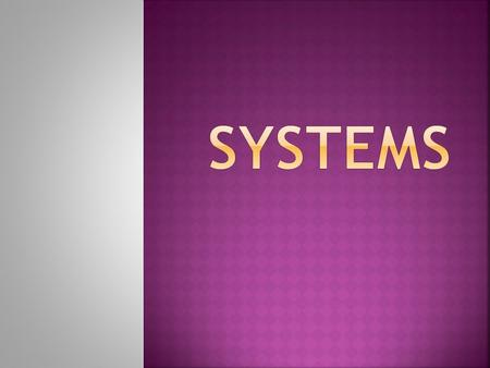  A system is a group of parts that work together to do a job, perform a function, or produce a result.  Systems can be natural or human-made.