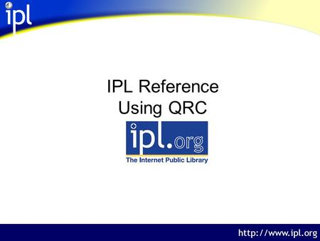 The Internet Public Library  IPL Reference Using QRC.
