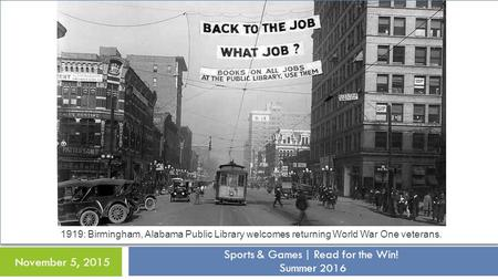 Sports & Games | Read for the Win! Summer 2016 November 5, 2015 1919: Birmingham, Alabama Public Library welcomes returning World War One veterans.