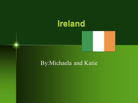 Ireland By:Michaela and Katie. Location F Ireland is found near the continent of Europe. F The capital city of Ireland is Dublin. Some of the major cities.