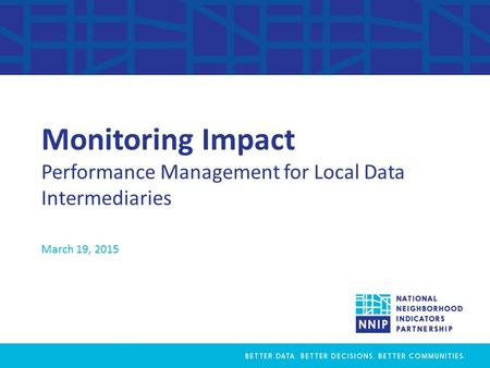 Monitoring Impact Performance Management for Local Data Intermediaries March 19, 2015.