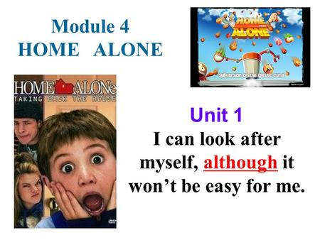 Unit 1 I can look after myself, although it won't be easy for me. Module 4 HOME ALONE.