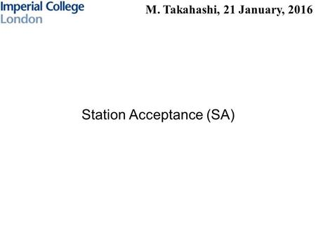 M. Takahashi, 21 January, 2016 Station Acceptance (SA)