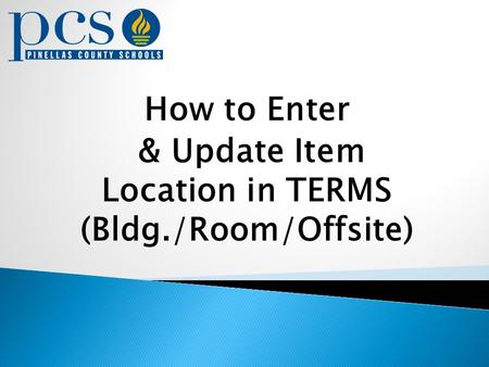 How to Enter & Update Item Location in TERMS (Bldg./Room/Offsite)