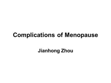 Complications of Menopause Jianhong Zhou. Definition Menopause is defined by 12 months of amenorrhea after the final menstrual period (FMP). The median.