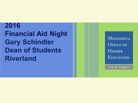 <strong>2016</strong> Financial Aid Night Gary Schindler Dean of Students Riverland.