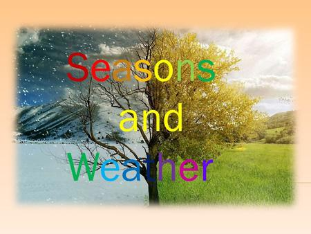 Seasons and Weather. There are four seasons in a year: autumn, winter, spring and summer. Each of them lasts three months. Autumn months are September,