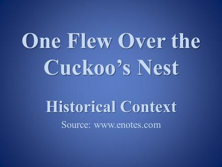 One Flew Over the Cuckoo's Nest Historical Context Source: www.enotes.com.