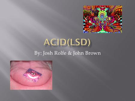 By: Josh Rolfe & John Brown.  A chemist working for a pharmaceutical company made LSD for the first time in 1938 Switzerland while looking for a blood.