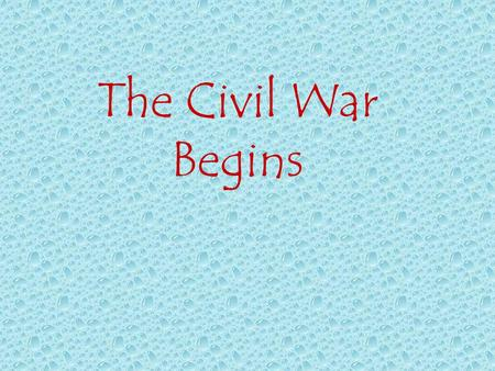 The Civil War Begins. Ft. Sumter April 6, 1861 – President Lincoln announces that he is re-supplying Union troops at Fort Sumter, in Charleston Harbor.