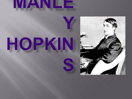  Gerard Manley Hopkins  Born at Stratford, Essex, England, on July 28, 1844, Gerard Manley Hopkins is regarded as one the Victorian era's greatest poets.