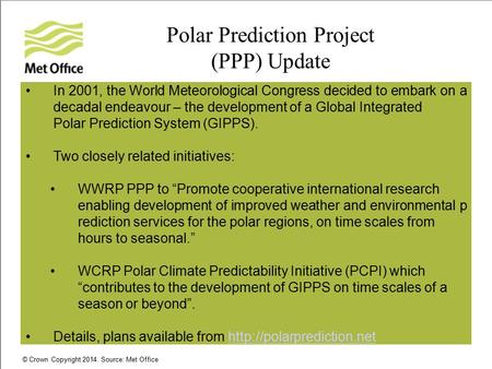 © Crown Copyright 2014. Source: Met Office Polar Prediction Project (PPP) Update In 2001, the World Meteorological Congress decided to embark on a decadal.