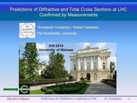 Predictions of Diffractive and Total Cross Sections at LHC Confirmed by Measurements Konstantin Goulianos / Robert Ciesielski The Rockefeller University.
